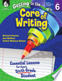 Getting To The Core Of Writing Essential Lessons For Every Sixth Grade Student