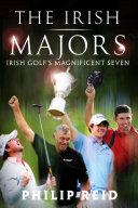 The Irish Majors: The Story Behind the Victories of Ireland's Top Golfers - Rory McIlroy, Graeme McDowell, Darren Clarke and Pádraig Harrington