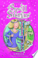 Spell Sisters  Amelia the Silver Sister
