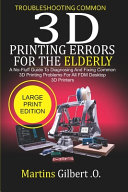 Troubleshooting Common 3D PRINTING Errors for the Elderly