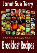 A Rich  Deliciously Satisfying Collection of Breakfast Recipes