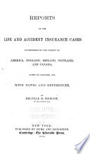 Reports Of All The Published Life And Accident Insurance Cases Cases Determined In The Courts Of America England Ireland Scotland And Canada Down To January 1875
