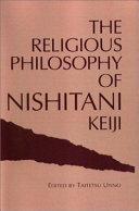 The Religious Philosophy of Nishitani Keiji
