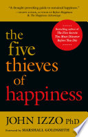 """""""The Five Thieves of Happiness"""" by John B. Izzo, Ph.D."""