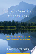 Trauma Sensitive Mindfulness  Practices for Safe and Transformative Healing