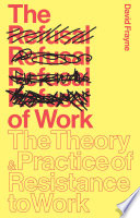 """""""The Refusal of Work: The Theory and Practice of Resistance to Work"""" by David Frayne"""