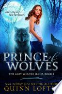 """Prince of Wolves: Book 1 of the Grey Wolves Series"" by Quinn Loftis, Leslie McKee, Kelsey Keeton"