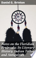 Notes on the Floridian Peninsula  Its Literary History  Indian Tribes and Antiquities