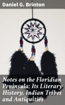 Notes on the Floridian Peninsula; Its Literary History, Indian Tribes and Antiquities [Pdf/ePub] eBook