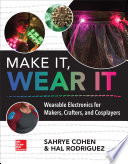 Make It  Wear It  Wearable Electronics for Makers  Crafters  and Cosplayers