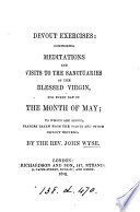 Devout exercises: comprising meditations and visits to the sanctuaries of the blessed Virgin, for every day in the month of May