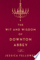 The Wit And Wisdom Of Downton Abbey PDF