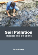 Soil Pollution  Impacts and Solutions