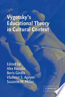 """Vygotsky's Educational Theory in Cultural Context"" by Aljaksandr U. Kazulin, Alex Kozulin, Ebooks Corporation, Vladimir S. Ageyev, Boris Gindis, Suzanne M. Miller, John Seely Brown, Christian Heath, Roy Pea"