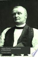 James Fraser  second bishop of Manchester  a memoir  1818 1885