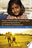 Positive Mental Health  Fighting Stigma and Promoting Resiliency for Children and Adolescents