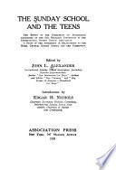 The Sunday School and the Teens, The Report of the Commission on Adolescence Authorized by the San Francisco Convention of the International Sunday School Association. A Study of the Adolescent in Relationship to the Home, Church, Sunday School and the Community by International Sunday-School Association. Commission for the Study of the Adolescent Period PDF