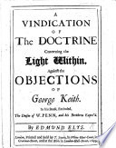 A Vindication Of The Doctrine Concerning The Light Within Against The Objections Of G Keith In His Book Entituled The Deism Of W Penn And His Brethren Expos D