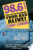 """98.6 Degrees: The Art of Keeping Your Ass Alive!"" by Cody Lundin"