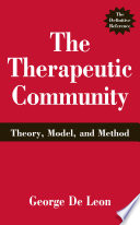 """""""The Therapeutic Community: Theory, Model, and Method"""" by George De Leon, PhD"""