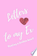 Letters to My Ex Healing a Broken Heart