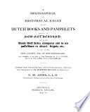 A Bibliographical And Historical Essay On The Dutch Books And Pamphlets Relating To New Netherland And To The Dutch West India Company And To Its Possessions In Brazil Angola Etc