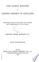 The early history of coffee houses in England; with some account of the first use of coffee and a bibliography of the subject