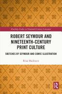 Robert Seymour and Nineteenth Century Print Culture