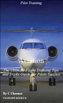 Aviation: The Ultimate Flight Training Tips and Tricks Guide for Pilots Success