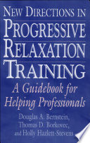 """New Directions in Progressive Relaxation Training: A Guidebook for Helping Professionals"" by Douglas A. Bernstein, Thomas D. Borkovec, Holly Hazlett-Stevens"