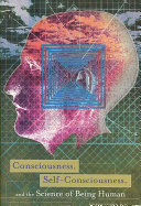 Consciousness, Self-consciousness, and the Science of Being Human