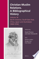 Christian Muslim Relations A Bibliographical History Volume 16 North America South East Asia China Japan And Australasia 1800 1914  Book