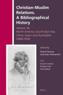 Christian Muslim Relations  A Bibliographical History Volume 16 North America  South East Asia  China  Japan  and Australasia  1800 1914