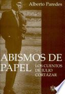 Abismos de papel  : los cuentos de Julio Cortázar