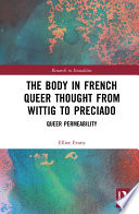 The Body in French Queer Thought from Wittig to Preciado