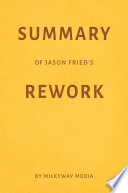 Summary Of Jason Fried S Rework By Milkyway Media Book PDF
