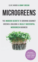 Microgreens  The Insiders Secrets To Growing Gourmet Greens   Building A Wildly Successful Microgreen Business
