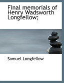 Final Memorials of Henry Wadsworth Longfellow
