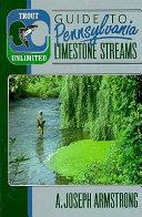 Trout Unlimited s Guide to Pennsylvania Limestone Streams