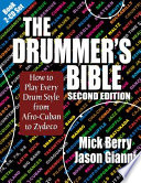 """The Drummer's Bible: How to Play Every Drum Style from Afro-Cuban to Zydeco"" by Mick Berry, Jason Gianni"