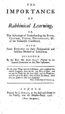 The Importance of Rabbinical Learning  Or the Advantage of Understanding the Rites      Phraseology   c  of the Talmudists Considered  with Some Remarks on Their Aenigmatical and Sublime Method of Instruction  Occasioned by J  Gill s Preface to His Learned Comment on the New Testament   By J  Dove