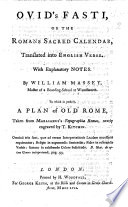 Ovid S Fasti Or The Romans Sacred Calendar Translated Into English Verse With Explanatory Notes By W Massey To Which Is Prefix D A Plan Of Old Rome Taken From Marlianus S Topographia Romae Engraved By T Kitchin