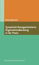 Systemisch-lösungsorientierte Organisationsberatung in der Praxis