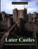 An Inventory of the Ancient Monuments in Glamorgan  Volume III   Part 1b  Medieval Secular Monuments the Later Castles from 1217 to the present