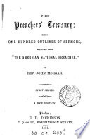 The preachers  treasury  being one hundred outlines of sermons selected from  The American national preacher   by J  Morgan