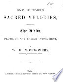 One hundred Sacred Melodies  arranged for the Violin  Flute  etc Book