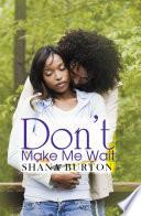 Don t Make Me Wait