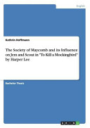 The Society Of Maycomb And Its Influence On Jem And Scout In To Kill A Mockingbird By Harper Lee