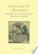 Contesting the Monument: The Anti-illusionist Italian Historical Novel: No. 10  : The Anti-illusionist Italian Historical Novel