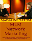 Mlm Network Marketing: Everything You Need to Know About Mlm Leads, Mlm Prospecting and Mlm Marketing
